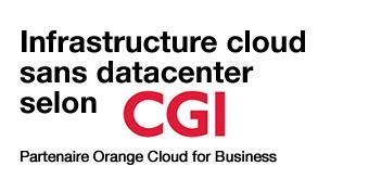 Comment déployer une infrastructure cloud sans data center ? Le retour d'expérience de CGI